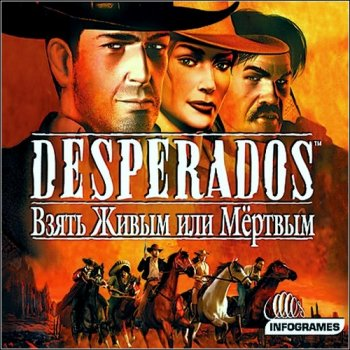 Desperados: Взять живым либо мертвым / Desperados: Wanted Dead or Alive (2006/RUS/RePack by a1chem1st)